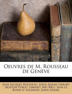 Oeuvres de M. Rousseau de Geneve (English, French, Paperback): Jean Jacques Rousseau, Jean Le Rond d' Alembert