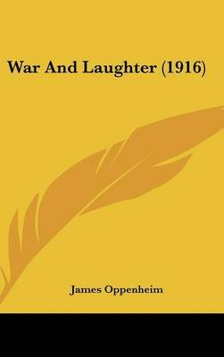 War and Laughter (1916) (Hardcover): James Oppenheim