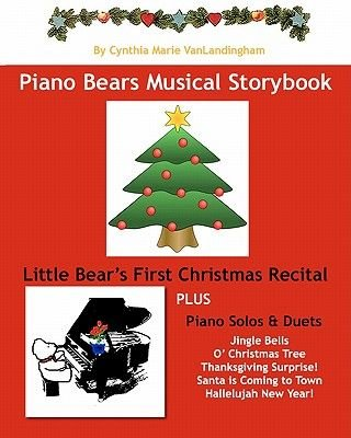 Piano Bear's Musical Storybook - Little Bear's First Christmas Recital (Paperback): Cynthia Marie Vanlandingham