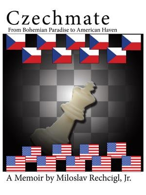 Czechmate - From Bohemian Paradise to American Haven (Electronic book text): Miloslav Rechcigl Jr.