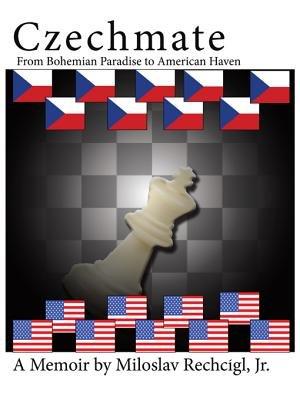Czechmate - From Bohemian Paradise to American Haven (Electronic book text): Miloslav Rechcigl Jr.