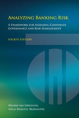 Analyzing Banking Risk - A Framework for Assessing Corporate Governance and Risk Management (Paperback, 4th Revised edition):...