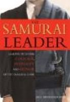 The Samurai Leader - Winning Business Battles with the Wisdom, Honor and Courage of the Samurai Code (Hardcover): Bill...
