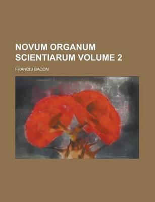 Novum Organum Scientiarum Volume 2 (Paperback): Francis Bacon