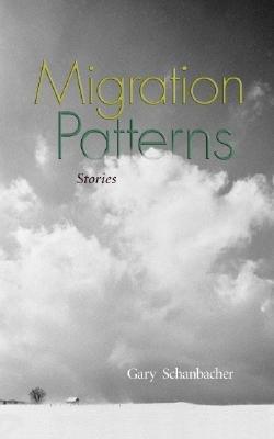 Migration Patterns - Stories (Paperback): Gary Lester Schanbacher