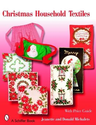 Christmas Household Textiles - 1920s-1970s (Paperback): Jeanette Michalets, Donald Michalets