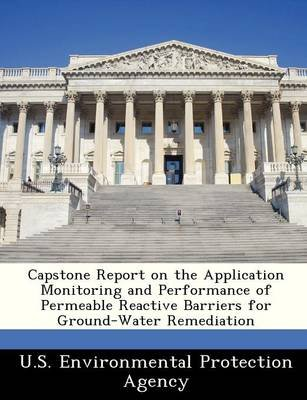 Capstone Report on the Application Monitoring and Performance of Permeable Reactive Barriers for Ground-Water Remediation...