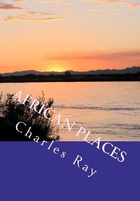 African Places - A Photographic Journey Through Zimbabwe and Southern Africa (Paperback): Charles Ray