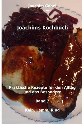 Joachims Kochbuch Band 7 Kalb, Lamm, Rind - Praktische Rezepte Fur Den Alltag Und Das Besondere (German, Paperback): Joachim...