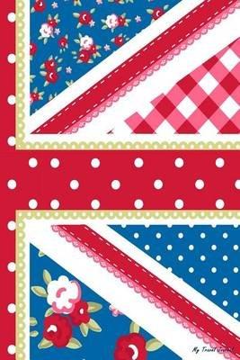 My Travel Journal - British Flag, Travel Planner & Journal, 6 X 9, 139 Pages (Paperback): My Travel Journal