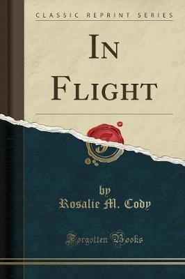 In Flight (Classic Reprint) (Paperback): Rosalie M. Cody