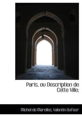 Paris, Ou Description de Cette Ville; (English, French, Hardcover): Michel De Marolles, Valentin Dufour
