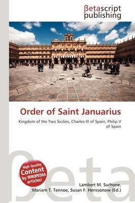 Order of Saint Januarius (Paperback): Lambert M. Surhone, Mariam T. Tennoe, Susan F. Henssonow