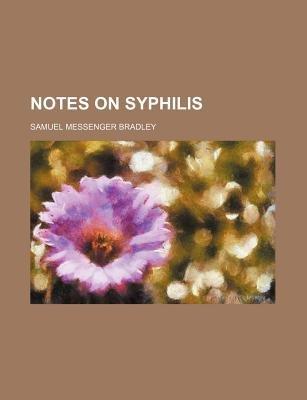 Notes on Syphilis (Paperback): Samuel Messenger Bradley