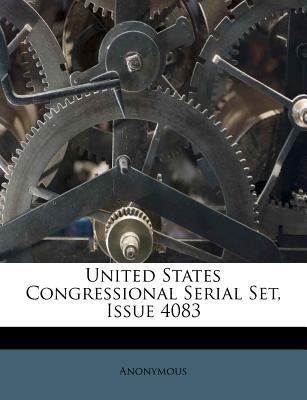United States Congressional Serial Set, Issue 4083 (Paperback):