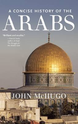 The Arabs - A Concise History (Hardcover): John McHugo