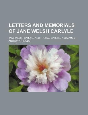Letters and Memorials of Jane Welsh Carlyle (Volume 1) (Paperback): Jane Welsh Carlyle