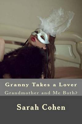 Granny Takes a Lover - Grandmother and Me Both? (Paperback): Sarah Cohen
