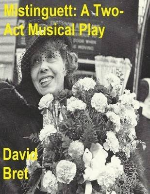Mistinguett: A Two Act Musical Play (Electronic book text): David Bret