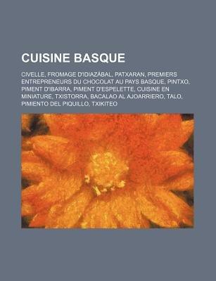 Cuisine Basque - Civelle, Fromage D'Idiazabal, Patxaran, Premiers Entrepreneurs Du Chocolat Au Pays Basque, Pintxo, Piment...