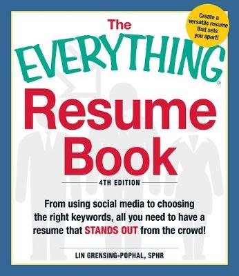 The Everything Resume Book - From Using Social Media to Choosing the Right Keywords, All You Need to Have a Resume That Stands...