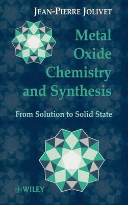 Metal Oxide Chemistry and Synthesis - From Solution to Solid State (Hardcover): Jean-Pierre Jolivet, J. Livage, M. Henry
