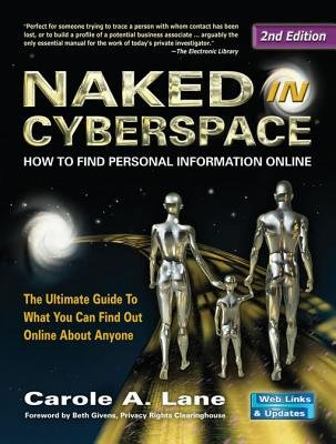 Naked in Cyberspace - How to Find Personal Information Online (Electronic book text): Carole A Lane