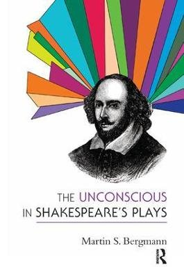 The Unconscious in Shakespeare's Plays (Paperback, New): Martin S. Bergmann