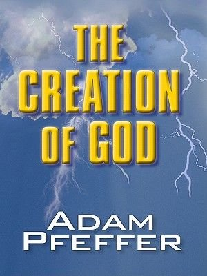 The Creation of God (Electronic book text): Adam Pfeffer