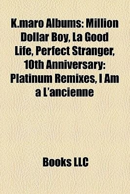 K.Maro Albums - Million Dollar Boy, La Good Life, Perfect Stranger, 10th Anniversary: Platinum Remixes, I Am A L'Ancienne...