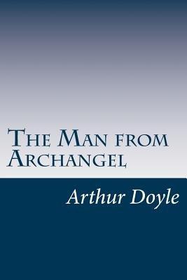 The Man from Archangel (Paperback): Sir Arthur Conan Doyle