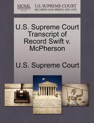 U.S. Supreme Court Transcript of Record Swift V. McPherson (Paperback): Us Supreme Court