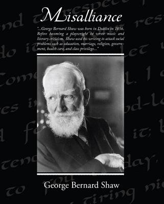 Misalliance (eBook) (Electronic book text): George Bernard Shaw