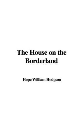 The House on the Borderland (Hardcover): Hope William Hodgson