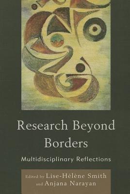 Research Beyond Borders - Multidisciplinary Reflections (Paperback): Lise-Helene Smith, Anjana Narayan