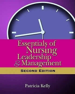 Essentials of Nursing Leadership and Mangement (Paperback, 2nd): Patricia Kelly