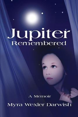 Jupiter Remembered - A Memoir (Paperback): Myra Wexler Darwish