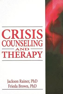 Crisis Counseling and Therapy (Hardcover): Jackson P. Rainer, Frieda F. Brown