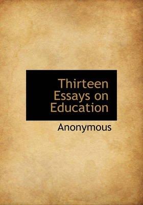 Thirteen Essays on Education (Hardcover): Anonymous