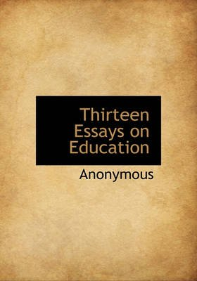 Thirteen Essays on Education (Hardcover): Anonymous
