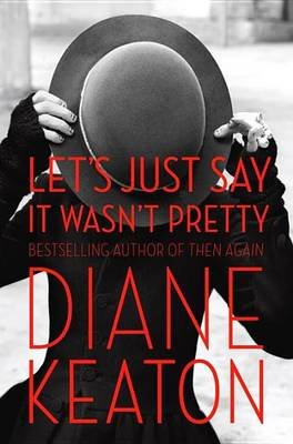 Let's Just Say It Wasn't Pretty (Electronic book text): Diane Keaton