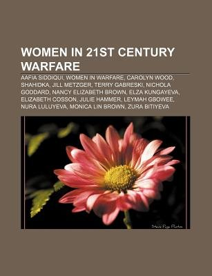 Women in 21st Century Warfare - Aafia Siddiqui, Women in Warfare, Carolyn Wood, Shahidka, Jill Metzger, Terry Gabreski, Nichola...
