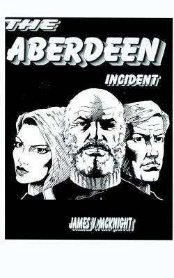 The Aberdeen Incident (Electronic book text): James V. McKnight