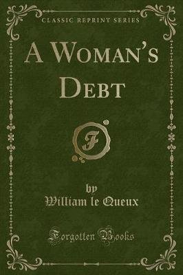 A Woman's Debt (Classic Reprint) (Paperback): William Le Queux