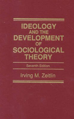 Ideology and the Development of Sociological Theory (Hardcover, 7th Revised edition): Irving M. Zeitlin