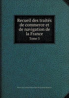 Recueil Des Traites de Commerce Et de Navigation de La France Tome 3 (French, Paperback): Pierre Louis Auguste Bruno Bl...