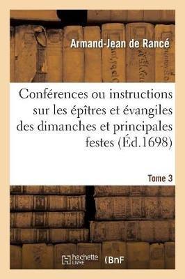 Confa(c)Rences Ou Instructions Sur Les A(c)Pa(r)Tres Et A(c)Vangiles Des Dimanches Et Principales Festes Tome 3 (French,...