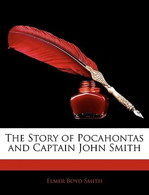 The Story of Pocahontas and Captain John Smith (Paperback): Elmer Boyd Smith