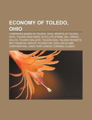 Economy of Toledo, Ohio - Companies Based in Toledo, Ohio, Sports in Toledo, Ohio, Toledo Mud Hens, Auto-Lite Strike, Bill...