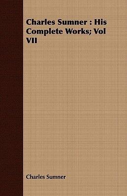 Charles Sumner - His Complete Works; Vol VII (Paperback): Charles Sumner